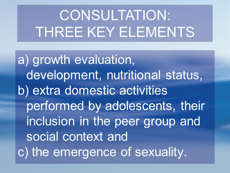 a) growth evaluation, development, nutritional status, b) extra domestic activities performed by adolescents, their inclusion in the peer group and so