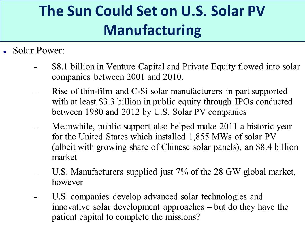 Solar Power:  $8.1 billion in Venture Capital and Private Equity flowed into solar companies between 2001 and 2010.