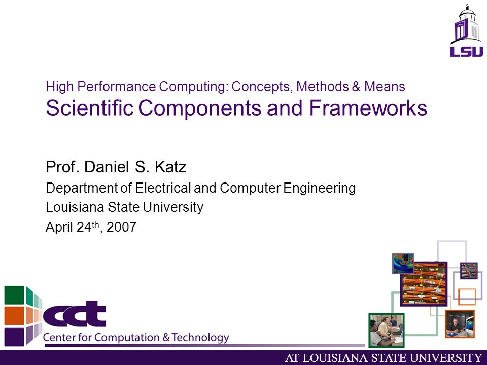 AT LOUISIANA STATE UNIVERSITY High Performance Computing: Concepts, Methods & Means Scientific Components and Frameworks Prof.