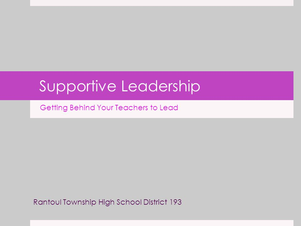 Supportive Leadership Getting Behind Your Teachers to Lead Rantoul Township High School District 193