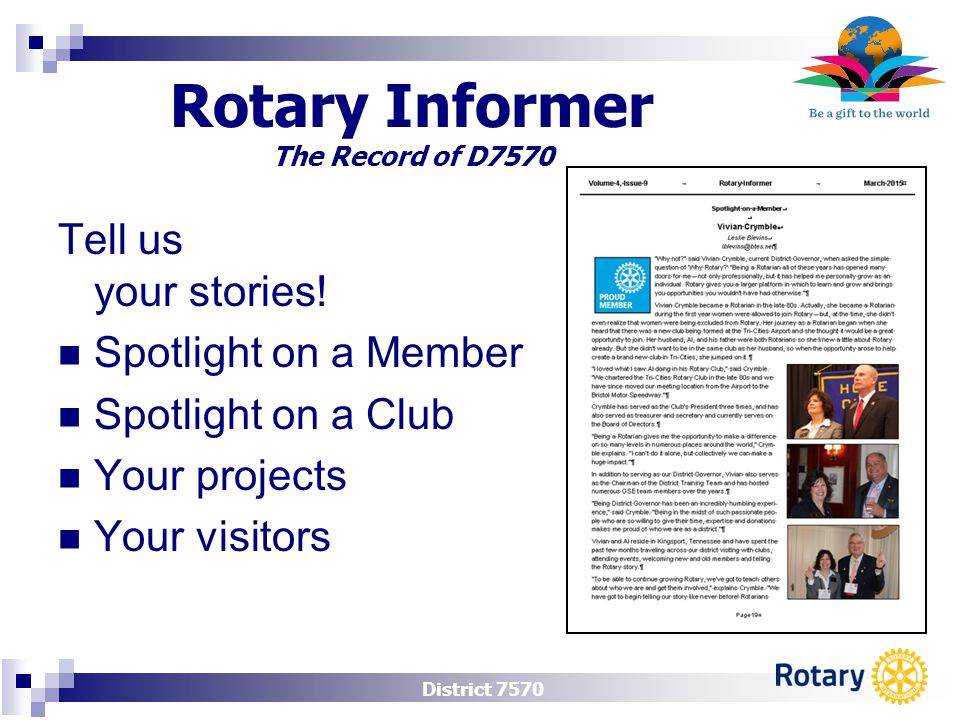District 7570 Rotary Informer The Record of D7570 Tell us your stories! Spotlight on a Member Spotlight on a Club Your projects Your visitors