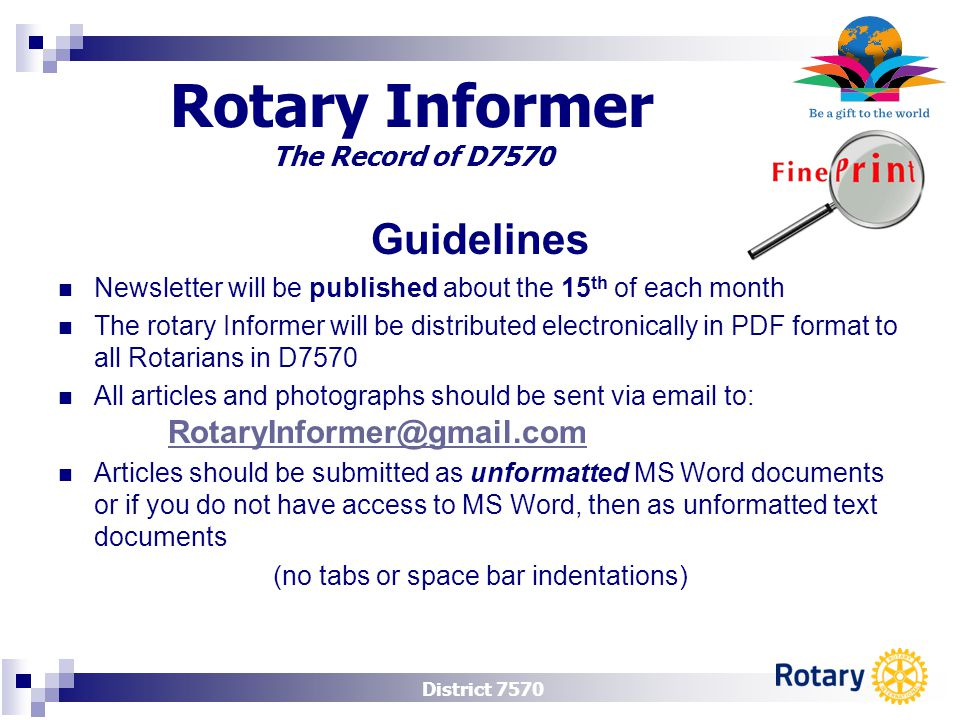 District 7570 Rotary Informer The Record of D7570 Guidelines Newsletter will be published about the 15 th of each month The rotary Informer will be di