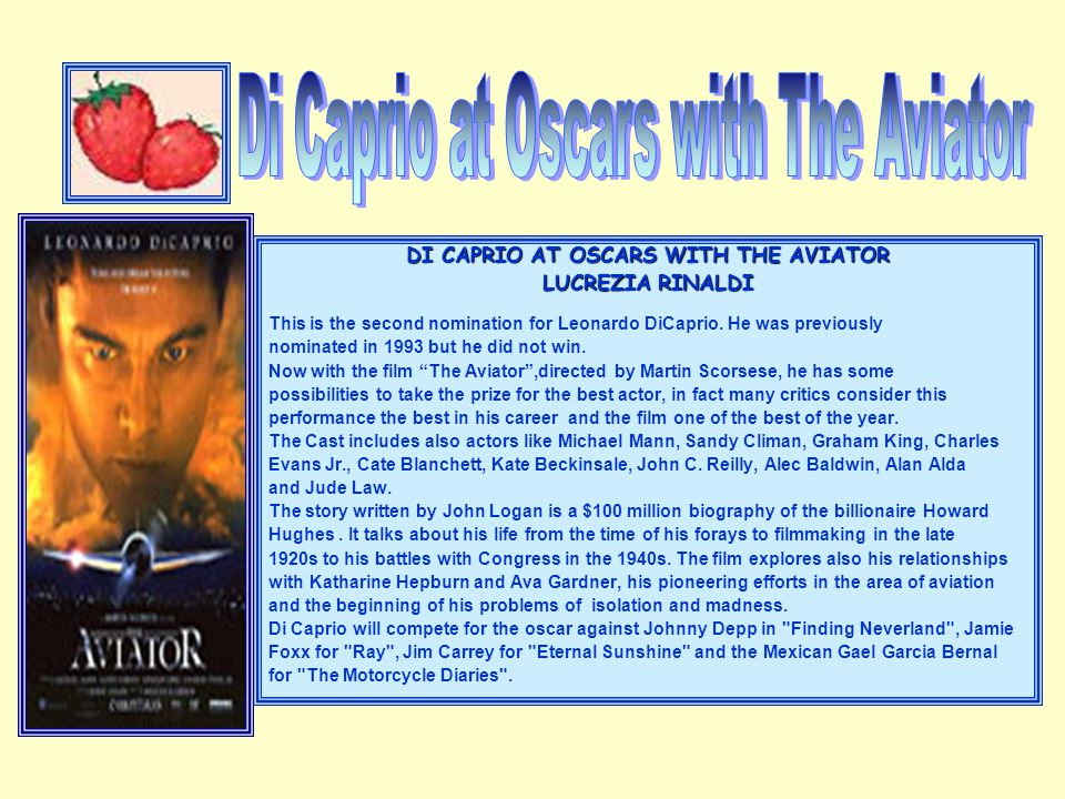 DI CAPRIO AT OSCARS WITH THE AVIATOR LUCREZIA RINALDI This is the second nomination for Leonardo DiCaprio. He was previously nominated in 1993 but he