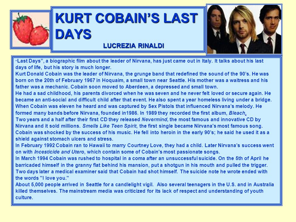 """KURT COBAIN'S LAST DAYS LUCREZIA RINALDI """" Last Days"""", a biographic film about the leader of Nirvana, has just came out in Italy. It talks about his l"""