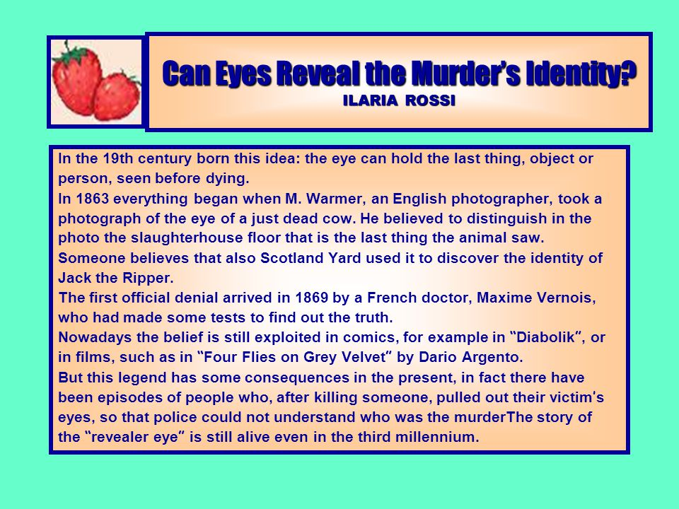 Can Eyes Reveal the Murder's Identity? ILARIA ROSSI In the 19th century born this idea: the eye can hold the last thing, object or person, seen before
