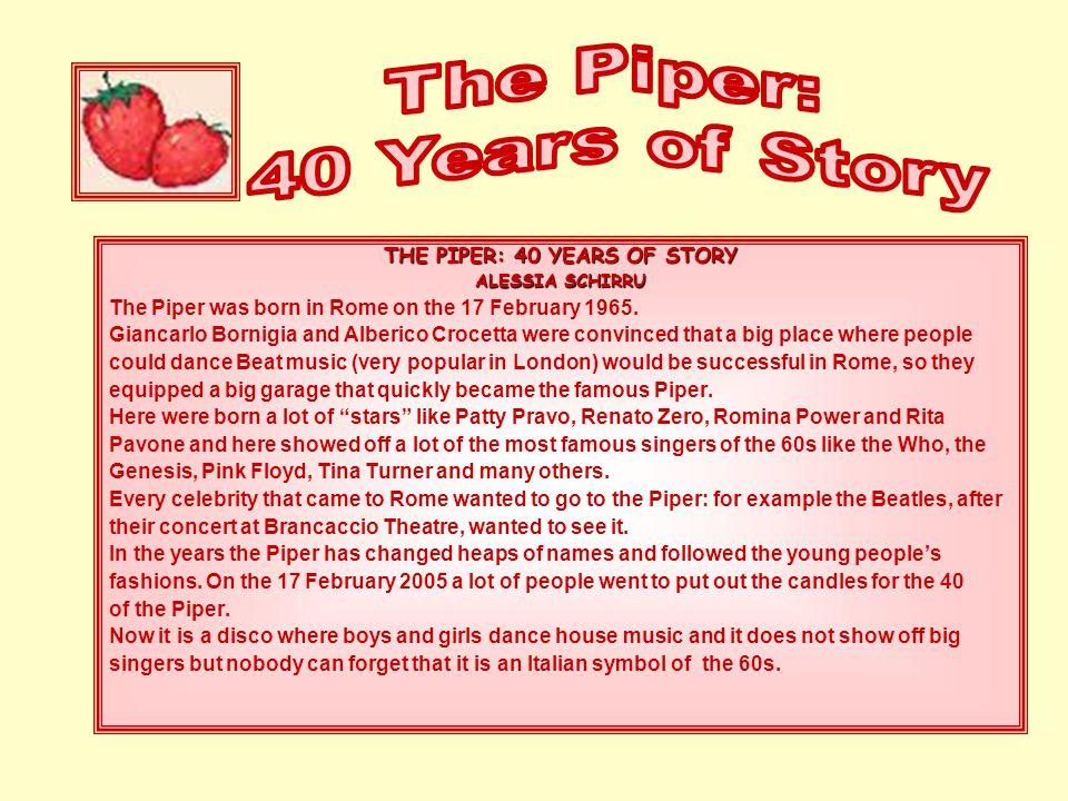 THE PIPER: 40 YEARS OF STORY ALESSIA SCHIRRU The Piper was born in Rome on the 17 February 1965. Giancarlo Bornigia and Alberico Crocetta were convinc
