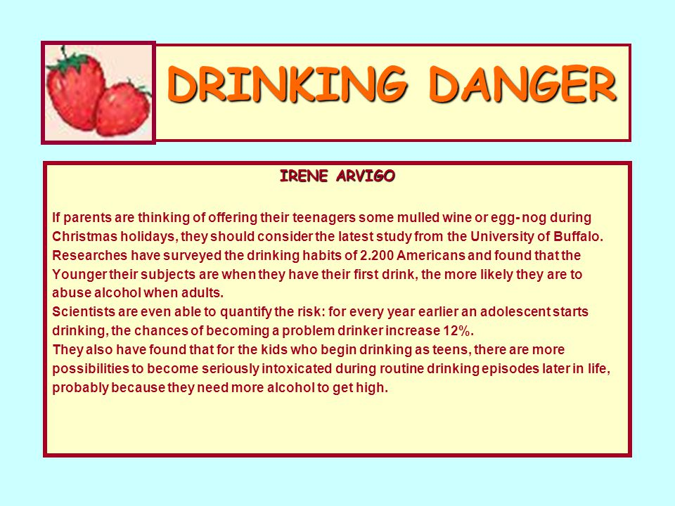 DRINKING DANGER IRENE ARVIGO If parents are thinking of offering their teenagers some mulled wine or egg- nog during Christmas holidays, they should c