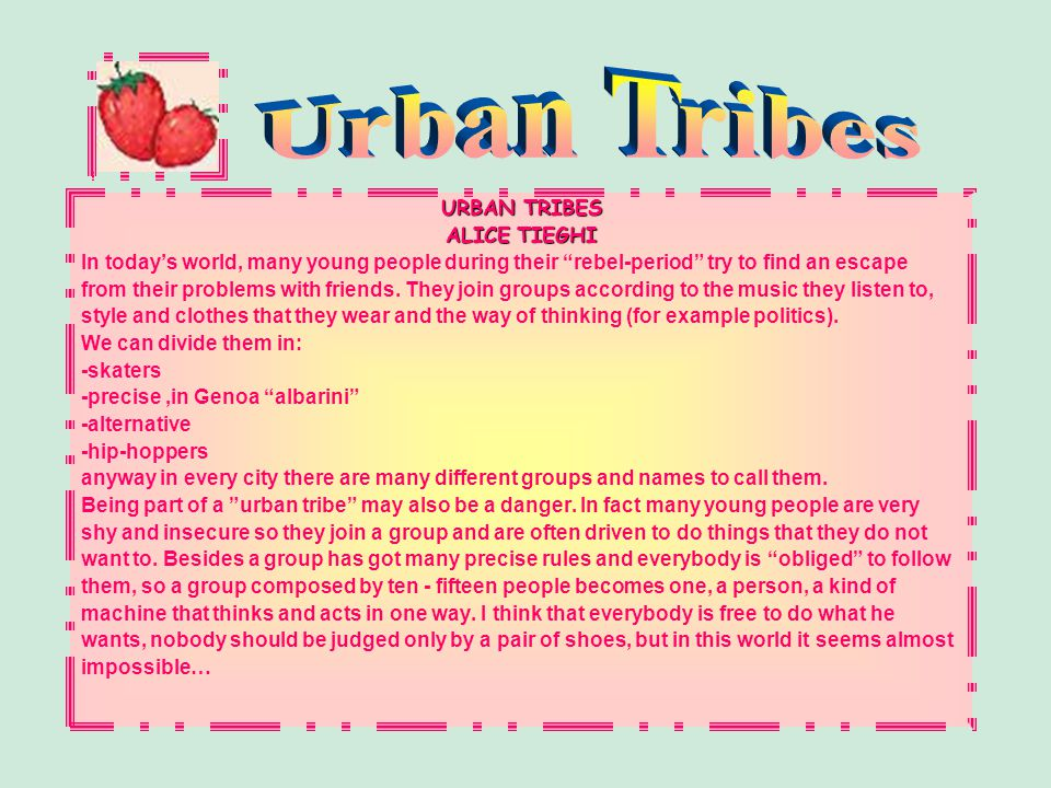 """URBAN TRIBES ALICE TIEGHI In today's world, many young people during their """"rebel-period"""" try to find an escape from their problems with friends. They"""