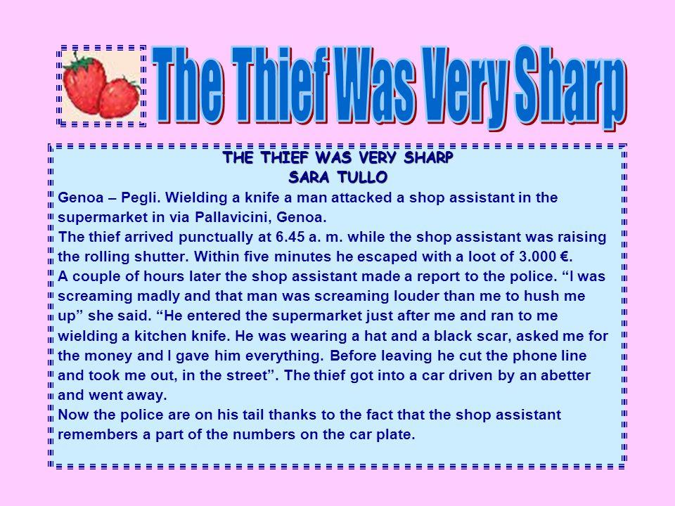 THE THIEF WAS VERY SHARP SARA TULLO Genoa – Pegli. Wielding a knife a man attacked a shop assistant in the supermarket in via Pallavicini, Genoa. The