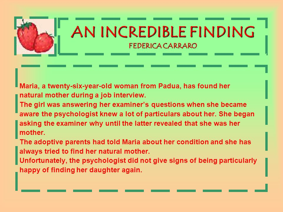 AN INCREDIBLE FINDING FEDERICA CARRARO Maria, a twenty-six-year-old woman from Padua, has found her natural mother during a job interview.