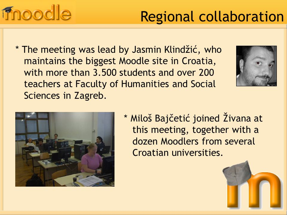 * The meeting was lead by Jasmin Klindžić, who maintains the biggest Moodle site in Croatia, with more than 3.500 students and over 200 teachers at Faculty of Humanities and Social Sciences in Zagreb.
