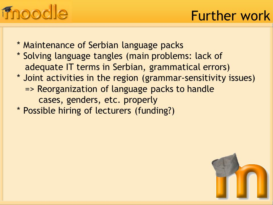 * Maintenance of Serbian language packs * Solving language tangles (main problems: lack of adequate IT terms in Serbian, grammatical errors) * Joint a