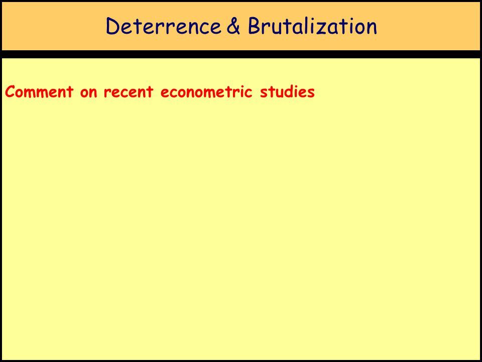 Deterrence & Brutalization Comment on recent econometric studies