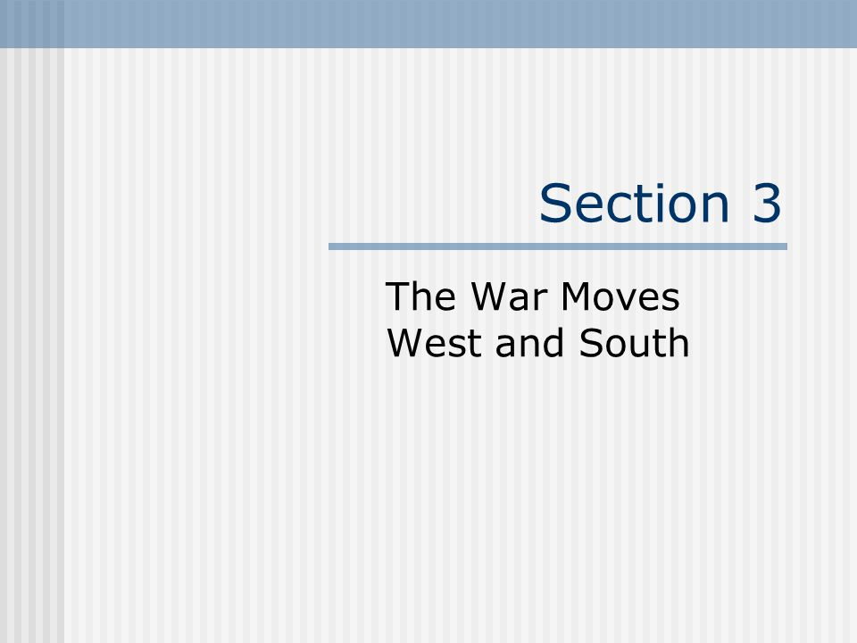 Section 3 The War Moves West and South
