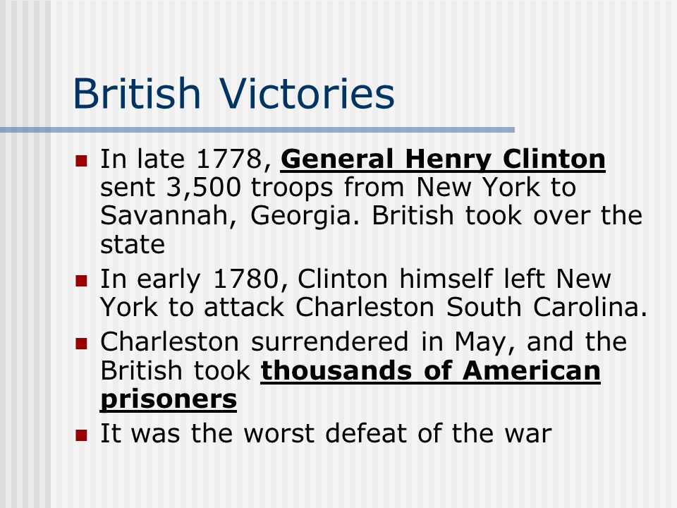 British Victories In late 1778, General Henry Clinton sent 3,500 troops from New York to Savannah, Georgia.