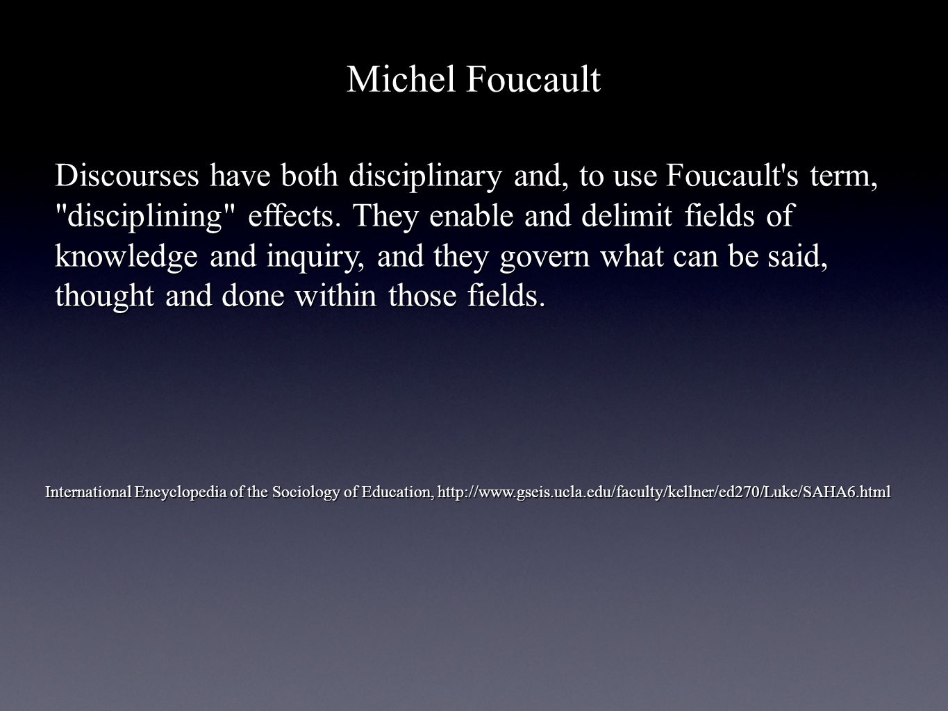 Michel Foucault Discourses have both disciplinary and, to use Foucault s term, disciplining effects.