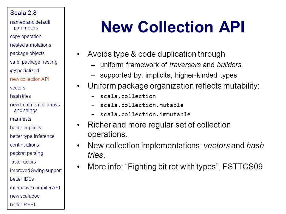 New Collection API Avoids type & code duplication through –uniform framework of traversers and builders.
