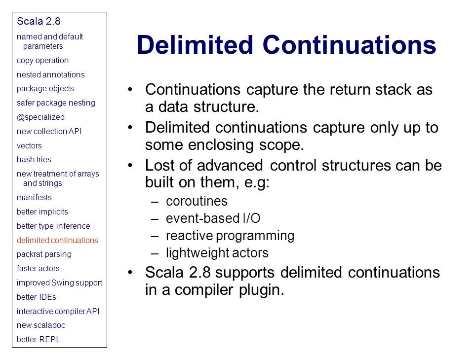 Delimited Continuations Continuations capture the return stack as a data structure.