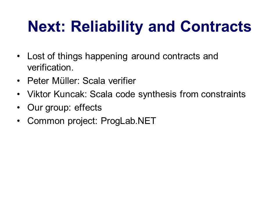 Next: Reliability and Contracts Lost of things happening around contracts and verification.