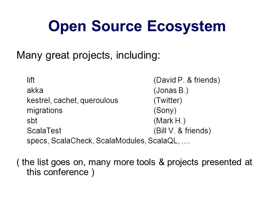 Open Source Ecosystem Many great projects, including: lift (David P.