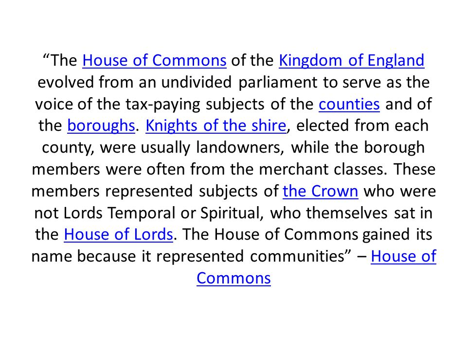 """""""The House of Commons of the Kingdom of England evolved from an undivided parliament to serve as the voice of the tax-paying subjects of the counties"""
