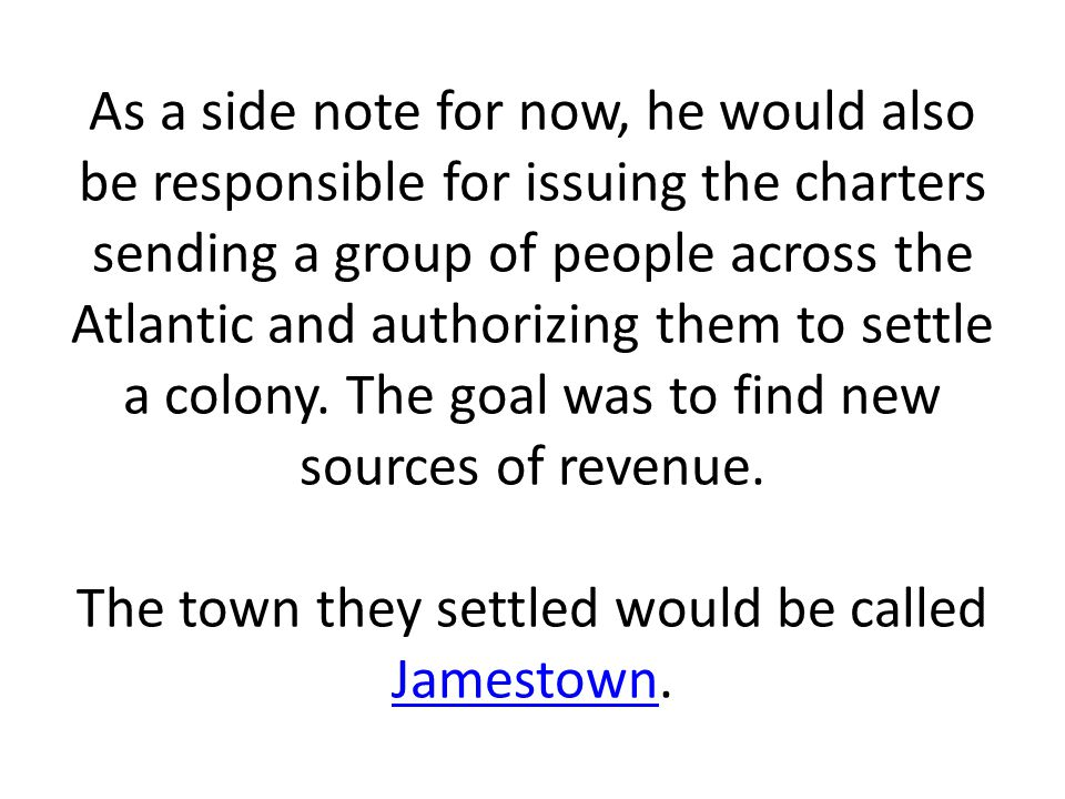 As a side note for now, he would also be responsible for issuing the charters sending a group of people across the Atlantic and authorizing them to se