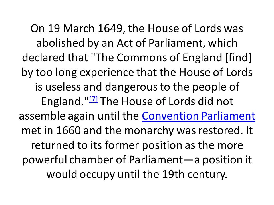 On 19 March 1649, the House of Lords was abolished by an Act of Parliament, which declared that