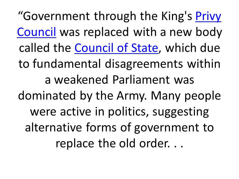 """""""Government through the King's Privy Council was replaced with a new body called the Council of State, which due to fundamental disagreements within a"""
