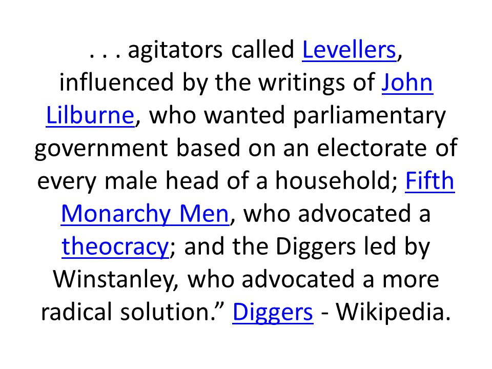 ... agitators called Levellers, influenced by the writings of John Lilburne, who wanted parliamentary government based on an electorate of every male