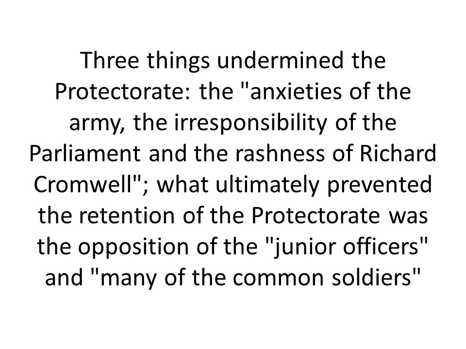 Three things undermined the Protectorate: the