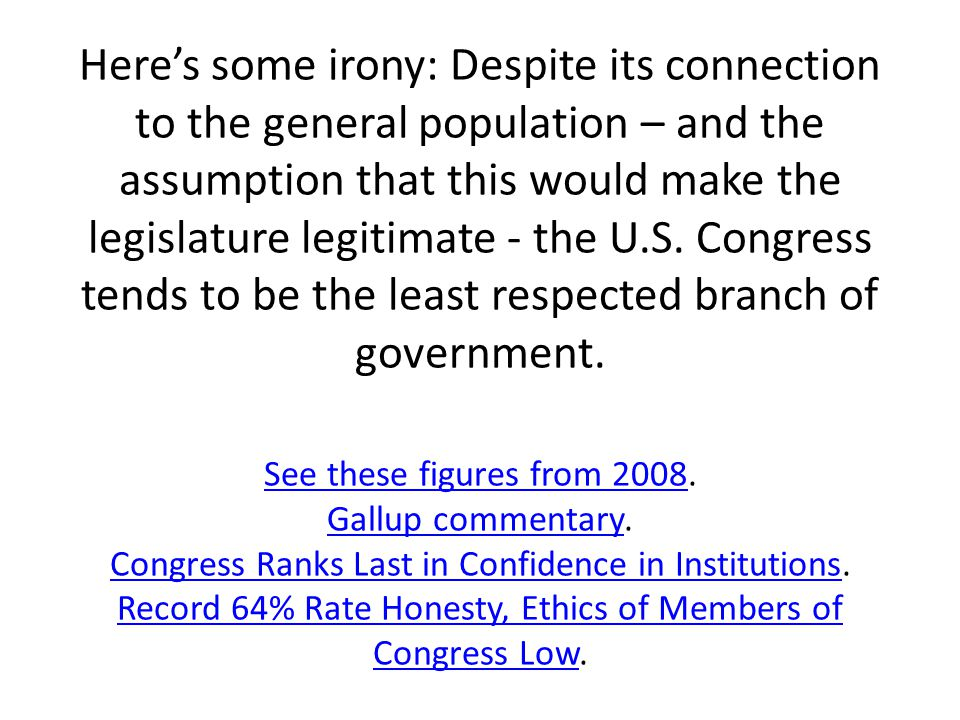 Here's some irony: Despite its connection to the general population – and the assumption that this would make the legislature legitimate - the U.S. Co