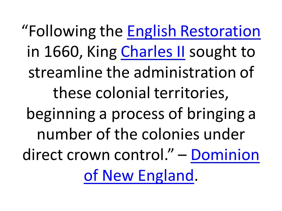 """""""Following the English Restoration in 1660, King Charles II sought to streamline the administration of these colonial territories, beginning a process"""