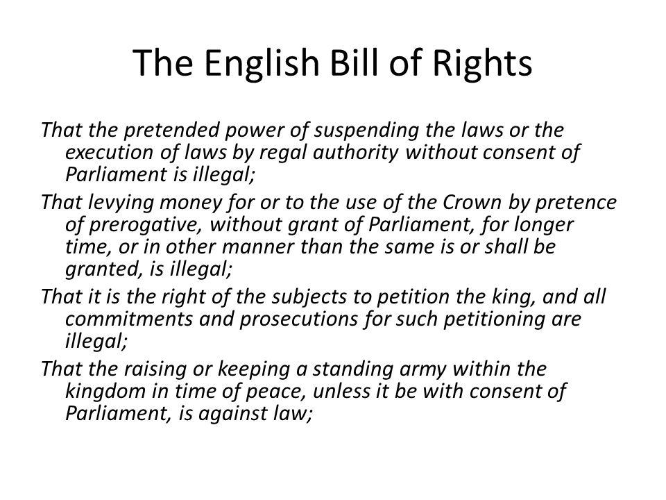The English Bill of Rights That the pretended power of suspending the laws or the execution of laws by regal authority without consent of Parliament i