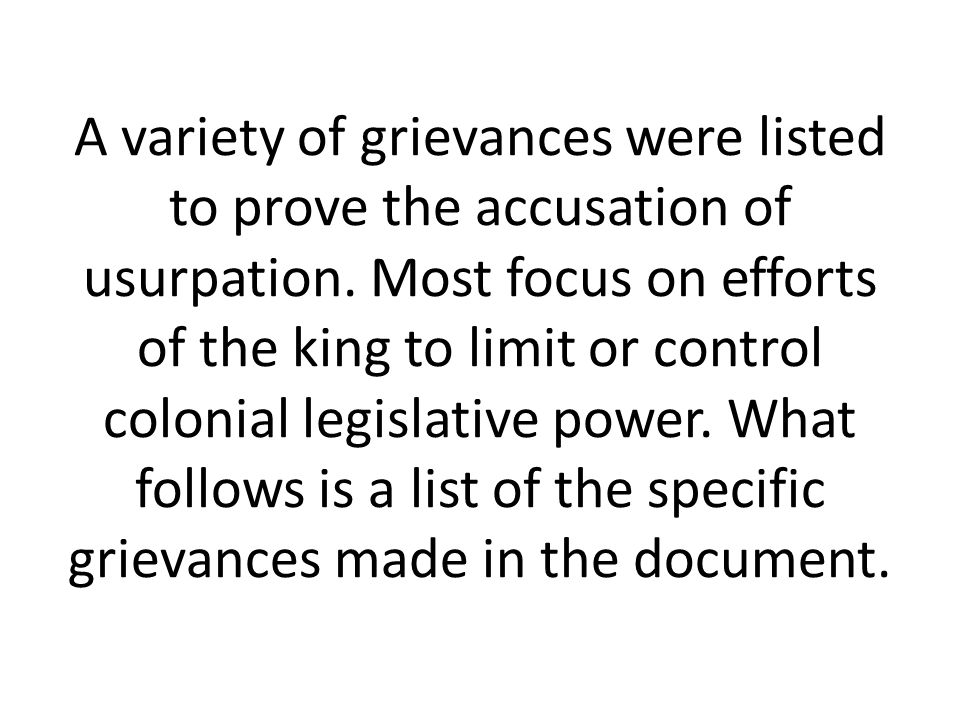 A variety of grievances were listed to prove the accusation of usurpation. Most focus on efforts of the king to limit or control colonial legislative