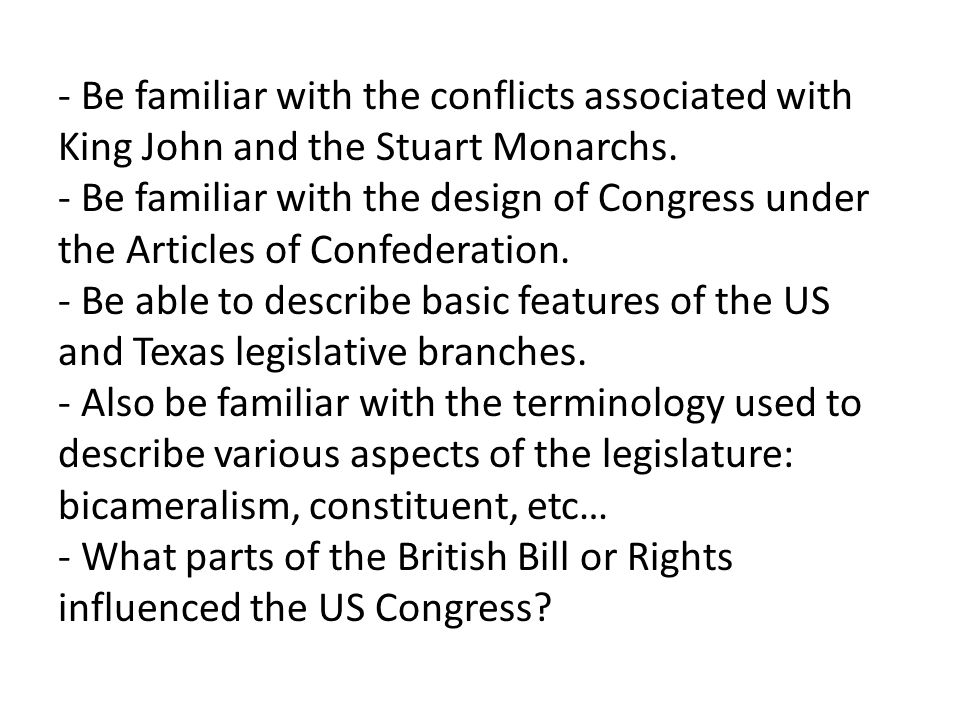- Be familiar with the conflicts associated with King John and the Stuart Monarchs. - Be familiar with the design of Congress under the Articles of Co