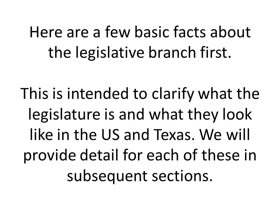 Here are a few basic facts about the legislative branch first. This is intended to clarify what the legislature is and what they look like in the US a