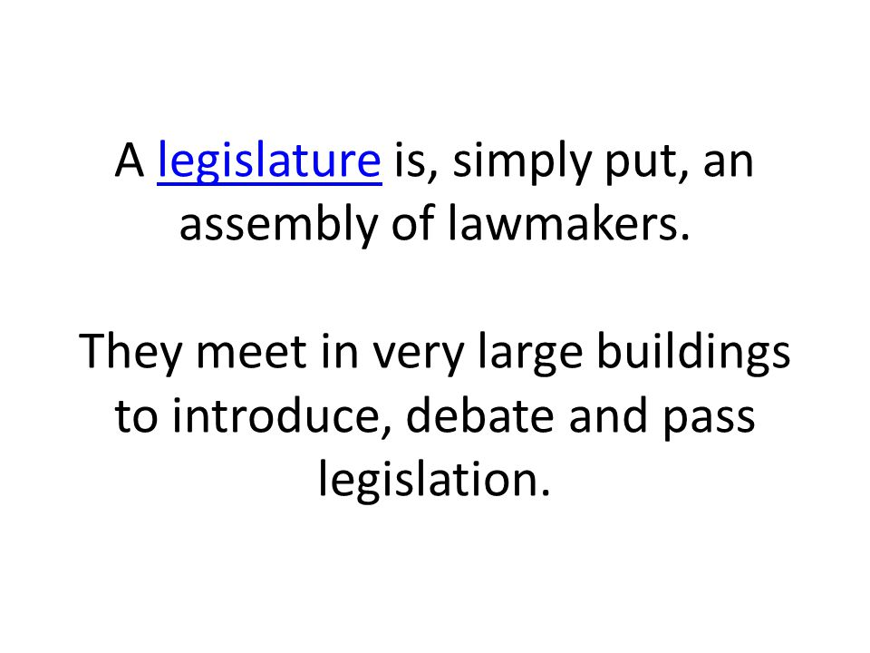A legislature is, simply put, an assembly of lawmakers. They meet in very large buildings to introduce, debate and pass legislation.legislature