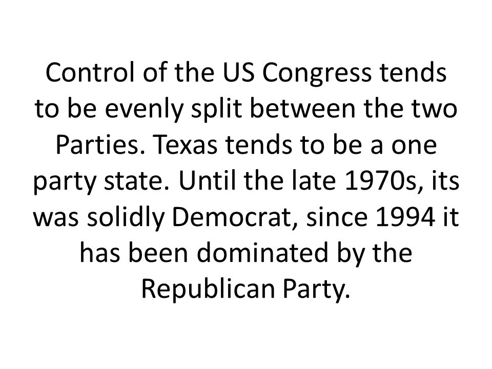Control of the US Congress tends to be evenly split between the two Parties. Texas tends to be a one party state. Until the late 1970s, its was solidl