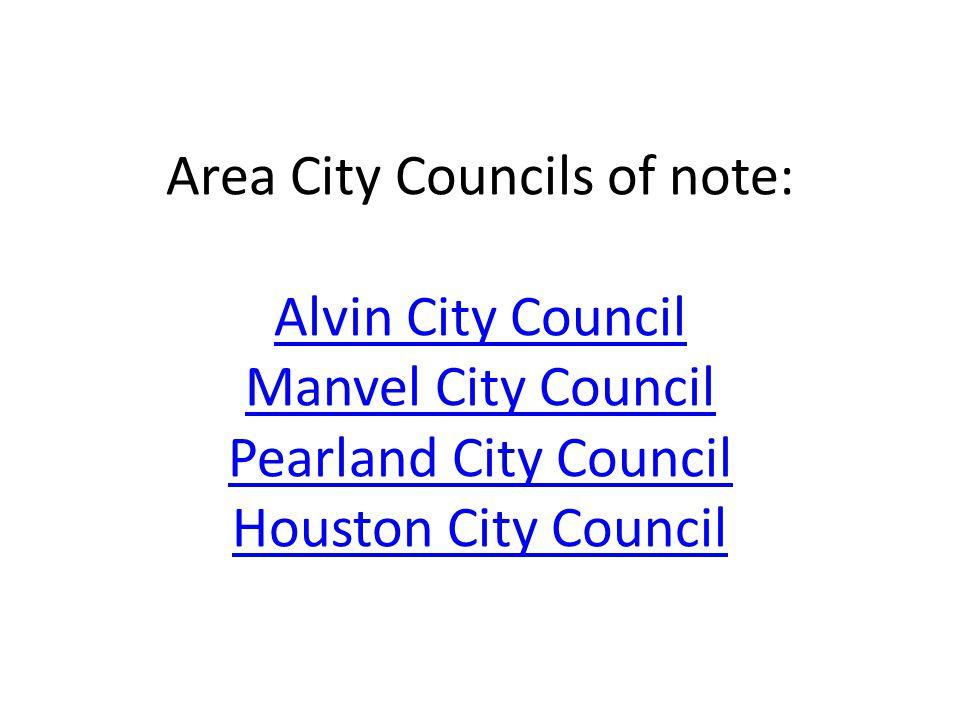 Area City Councils of note: Alvin City Council Manvel City Council Pearland City Council Houston City Council Alvin City Council Manvel City Council P