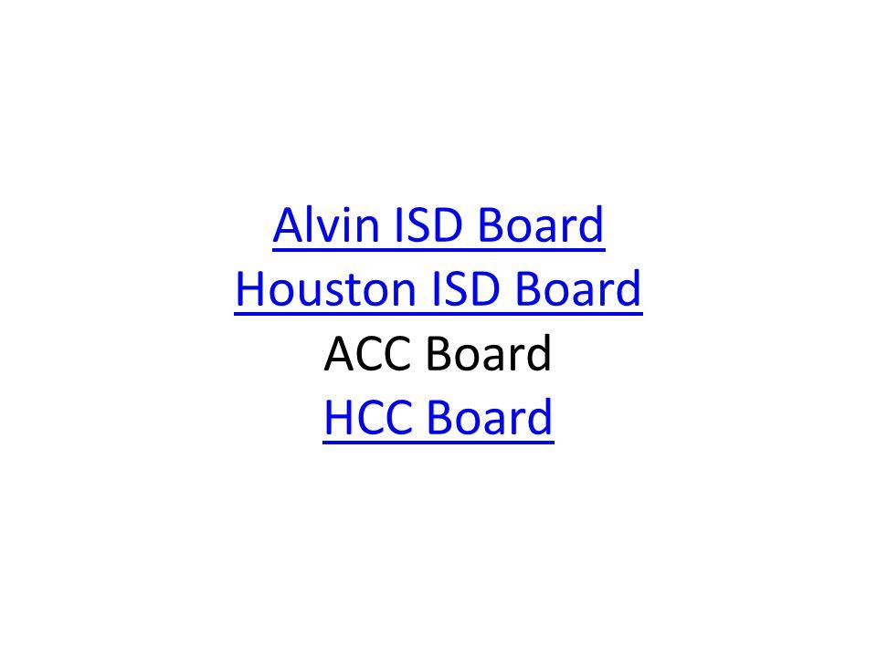 Alvin ISD Board Houston ISD Board Alvin ISD Board Houston ISD Board ACC Board HCC Board HCC Board