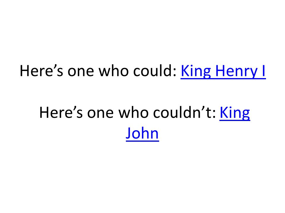 Here's one who could: King Henry I Here's one who couldn't: King JohnKing Henry IKing John