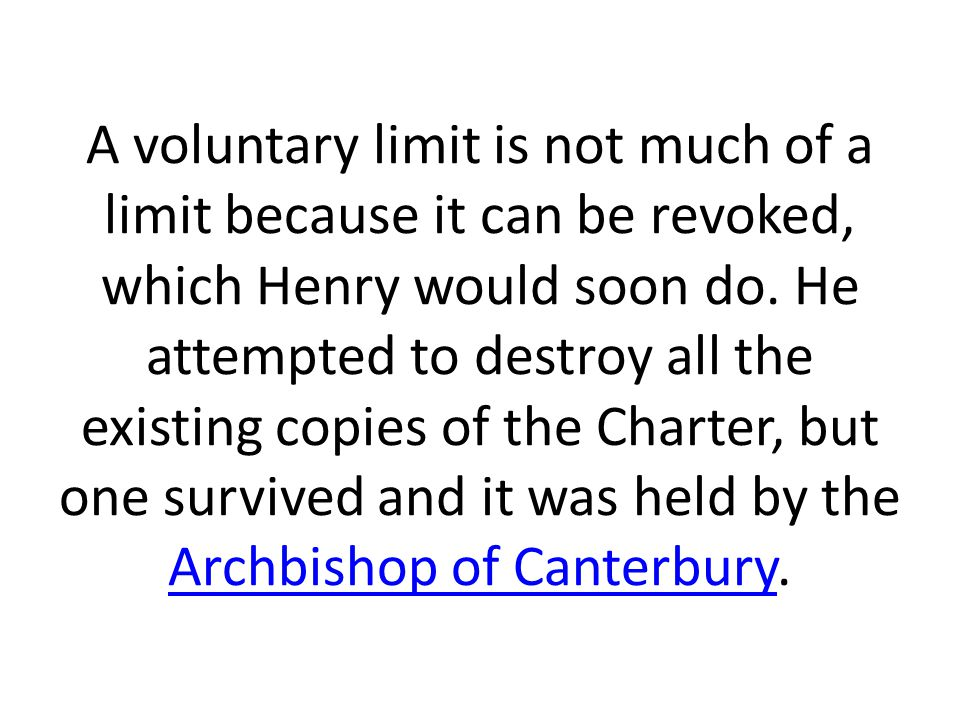 A voluntary limit is not much of a limit because it can be revoked, which Henry would soon do. He attempted to destroy all the existing copies of the