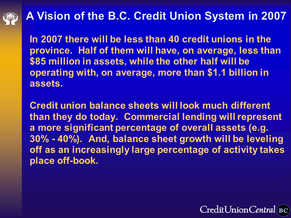 In 2007 there will be less than 40 credit unions in the province.