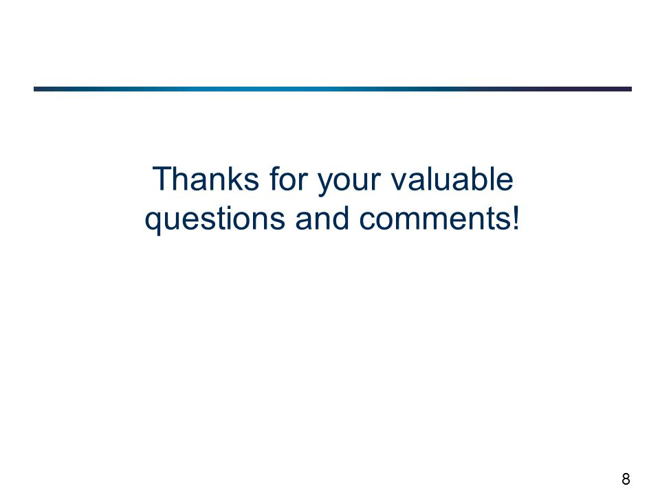 8 Thanks for your valuable questions and comments!