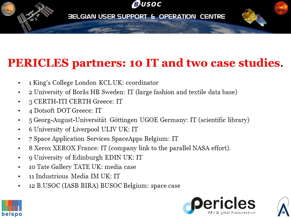 PERICLES partners: 10 IT and two case studies. 1 King's College London KCL UK: ccordinator 2 University of Borås HB Sweden: IT (large fashion and text