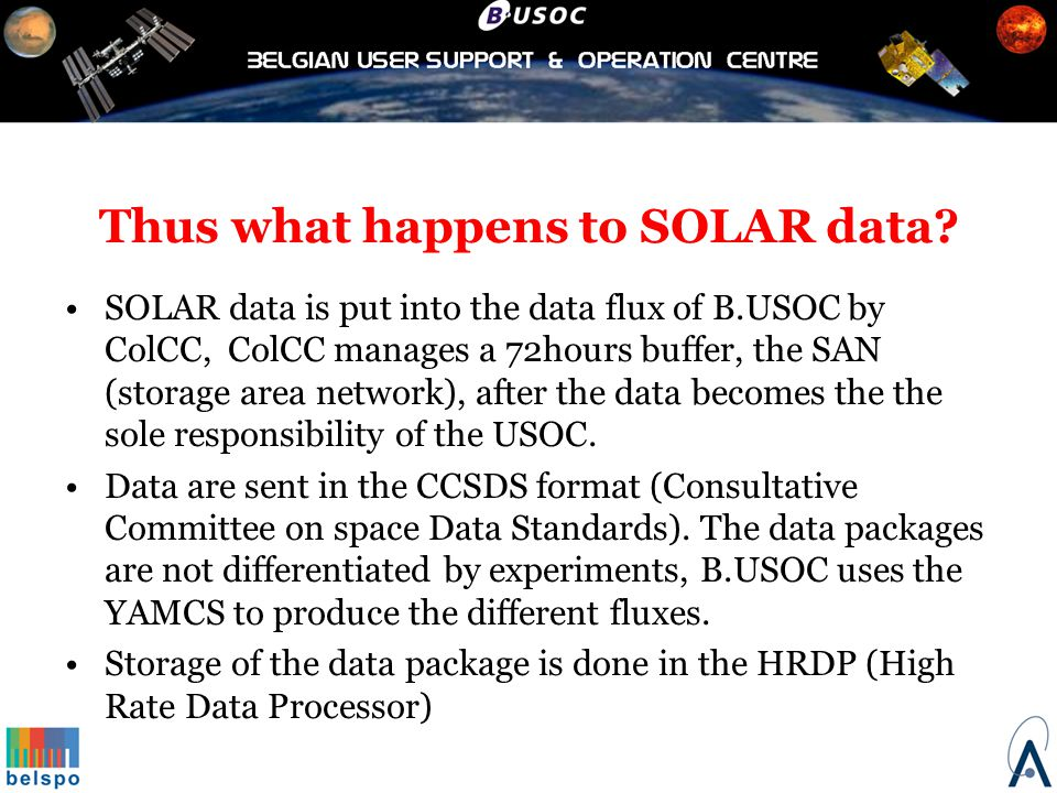 Thus what happens to SOLAR data? SOLAR data is put into the data flux of B.USOC by ColCC, ColCC manages a 72hours buffer, the SAN (storage area networ