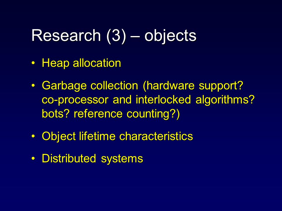 Research (2) – knowing Java Hardware translation, parallel formsHardware translation, parallel forms Handling of references, dereferencingHandling of references, dereferencing An object O-cache An object O-cache.
