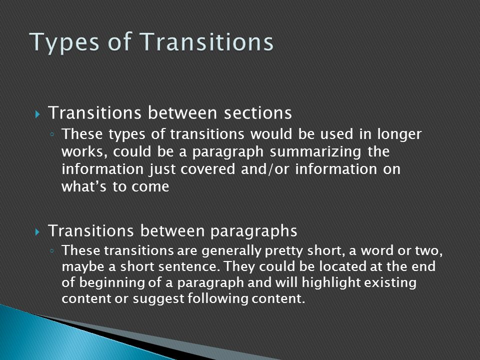  Transitions between sections ◦ These types of transitions would be used in longer works, could be a paragraph summarizing the information just cover