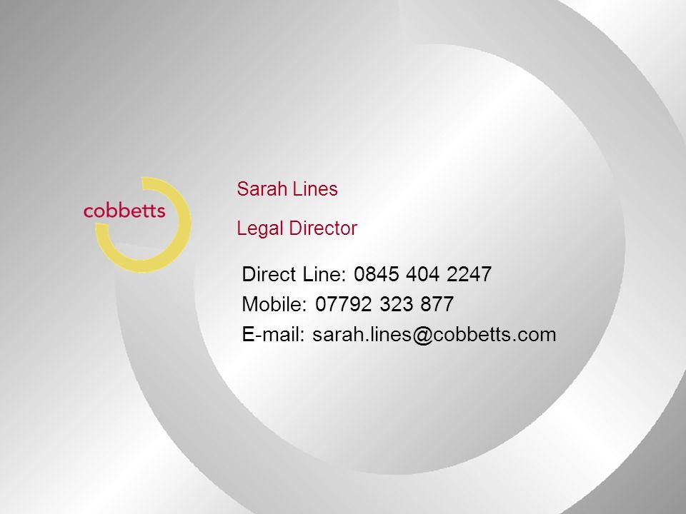 Sarah Lines Legal Director Direct Line: 0845 404 2247 Mobile: 07792 323 877 E-mail: sarah.lines@cobbetts.com