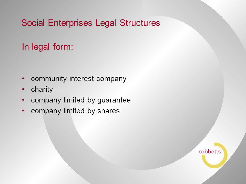 In legal form: community interest company charity company limited by guarantee company limited by shares Social Enterprises Legal Structures